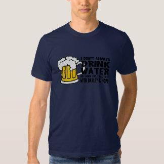 No bebo siempre el agua (la cerveza) camisas