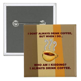 No bebo siempre el café pins