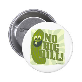 No Big Dill Pinback Button
