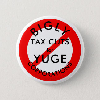 No BIGLY Tax Cuts for YUGE Corporations. Pinback Button