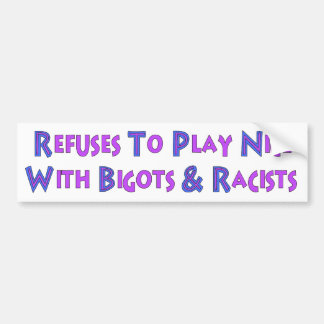No Bigots No Racists Bumper Sticker
