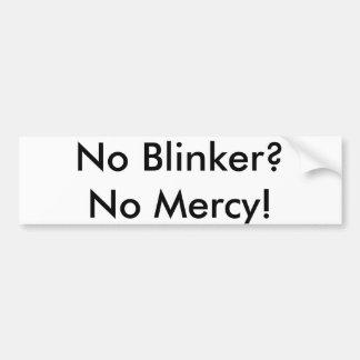 No Blinker? No Mercy! Bumper Sticker