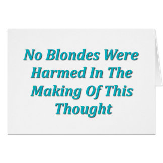 No Blondes Were Harmed... Card