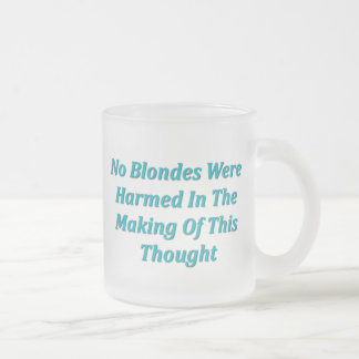 No Blondes Were Harmed... Frosted Glass Coffee Mug