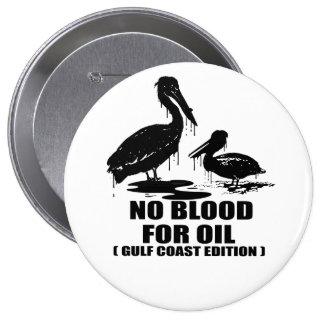 NO BLOOD FOR OIL. GULF COAST EDITION. BUTTON