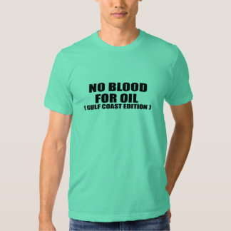 NO BLOOD FOR OIL. GULF COAST EDITION. T-Shirt