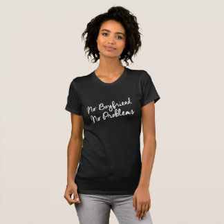 NO BOYFRIEND NO PROBLEMS T-Shirt