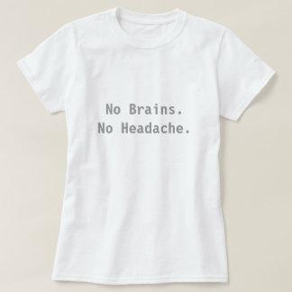 No Brains. No Headache. Tshirts