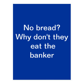 No bread?   Let them eat the banker. Postcard
