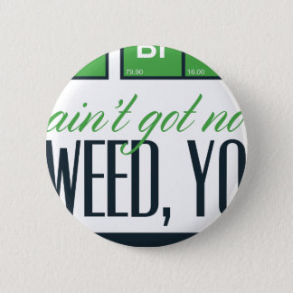 no bro, ain't get no weed seriously button