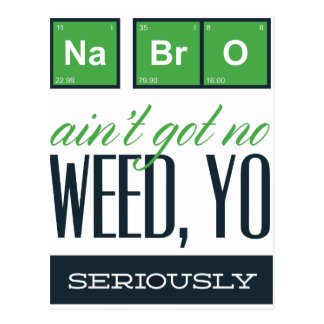 no bro, ain't get no weed seriously postcard