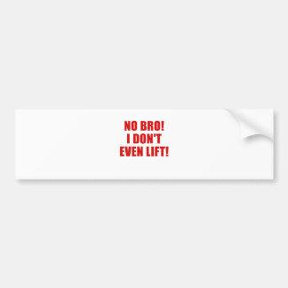 No Bro I Dont Even Lift Bumper Sticker