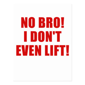 No Bro I Dont Even Lift Postcard