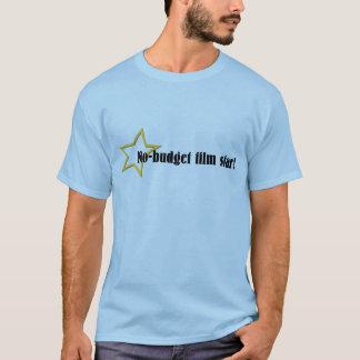 No-budget film star! T-Shirt