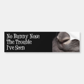 No Bunny Nose the Trouble I've Seen Bumper Sticker