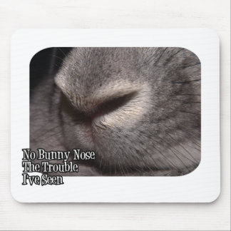 No Bunny Nose the Trouble I've Seen Mouse Pad