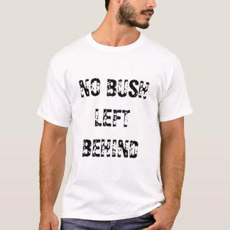 No Bush Left Behind T-Shirt