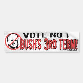 No Bush's Third Term Bumper Sticker