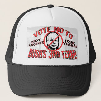 No Bush's Third Term Trucker Hat