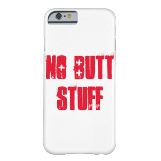 No Butt Stuff iPhone case. Barely There iPhone 6 Case