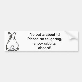 No butts about it! Bunny butt no tailgating! Bumper Sticker