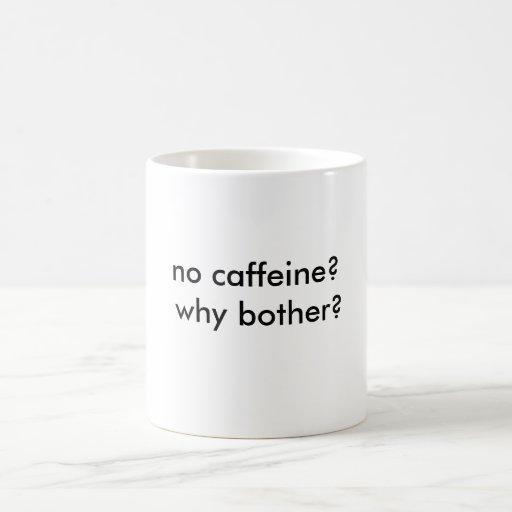 no caffeine? why bother? coffee mug