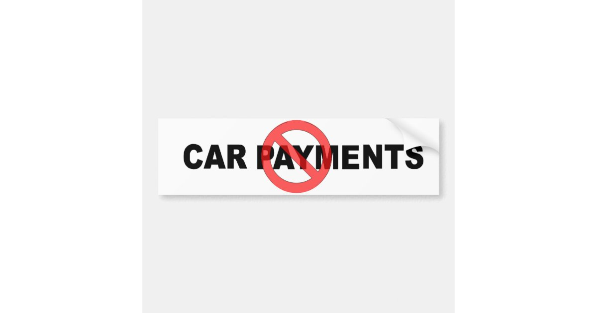 no car payments bumper sticker zazzle. Black Bedroom Furniture Sets. Home Design Ideas