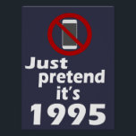 "No Cell Phone Pretend It&#39;s 1995 Classroom Poster<br><div class=""desc"">No Cell Phone sign, with &quot;Just Pretend it&#39;s 1995&quot;. PERFECT classroom poster for a high school or middle school teacher who wants to keep cell phones out of the class. Remind students every time they look at this poster that the world survived a long time without having to look at...</div>"