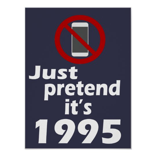 No Cell Phone Pretend It S 1995 Classroom Poster Zazzle Com