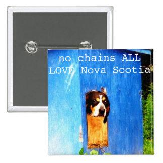 no chains ALL LOVE Nova Scotia rescue Pinback Button