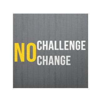 No Challenge No Change Canvas Print