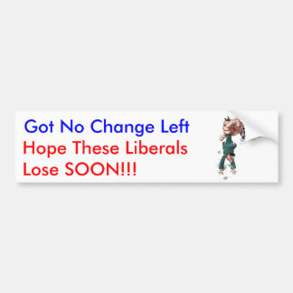 No Change Left: Hope These Liberals Lose Soon!!! Car Bumper Sticker