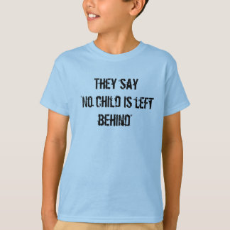 No child is left behind Shirt