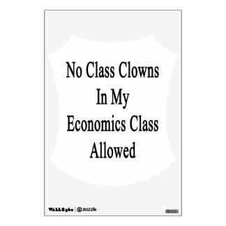 No Class Clowns In My Economics Class Allowed Wall Sticker