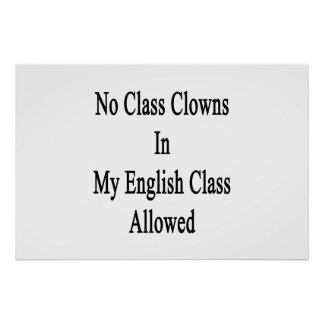 No Class Clowns In My English Class Allowed Poster