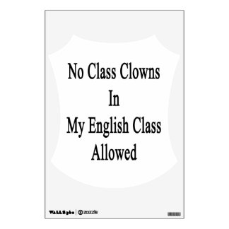 No Class Clowns In My English Class Allowed Room Decals