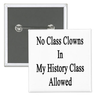 No Class Clowns In My History Class Allowed Pinback Buttons