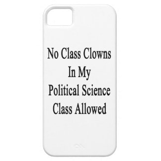 No Class Clowns In My Political Science Class Allo iPhone 5 Covers