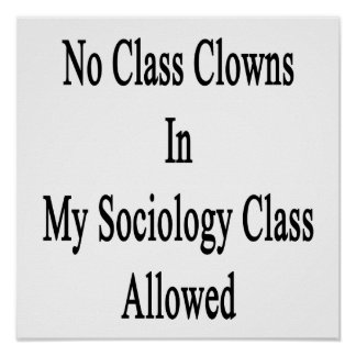 No Class Clowns In My Sociology Class Allowed Posters