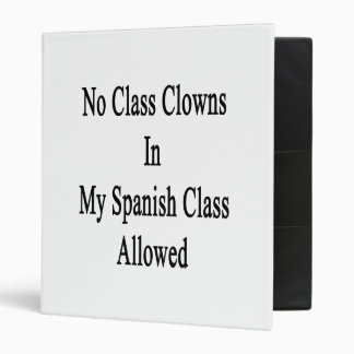 No Class Clowns In My Spanish Class Allowed 3 Ring Binder