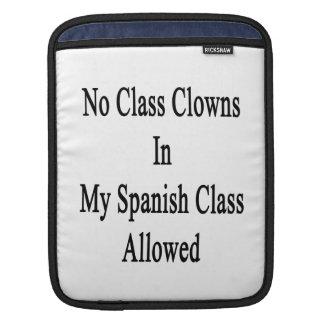 No Class Clowns In My Spanish Class Allowed iPad Sleeve