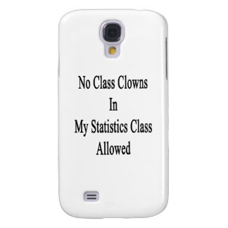 No Class Clowns In My Statistics Class Allowed Samsung Galaxy S4 Cases