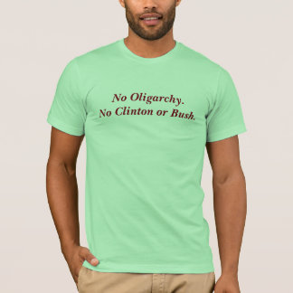 No Clinton or Bush Oligarchy T-Shirt
