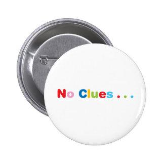 No Clues Pinback Button