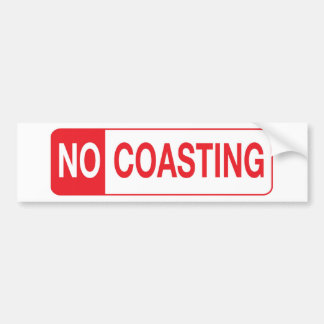NO COASTING BUMPER STICKER