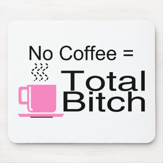 No Coffee Equals Total Bitch Mouse Pad