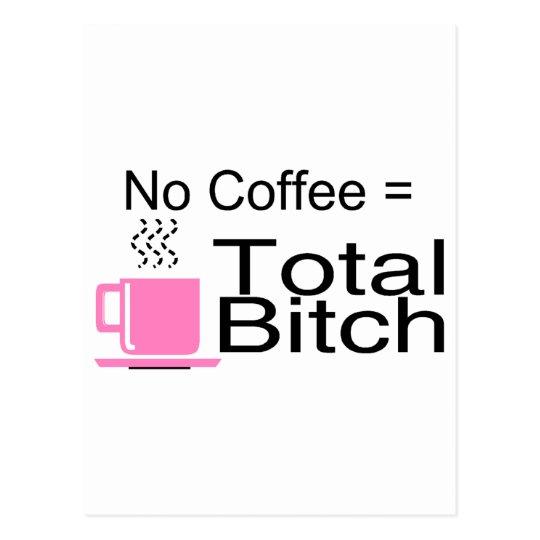 No Coffee Equals Total Bitch Postcard
