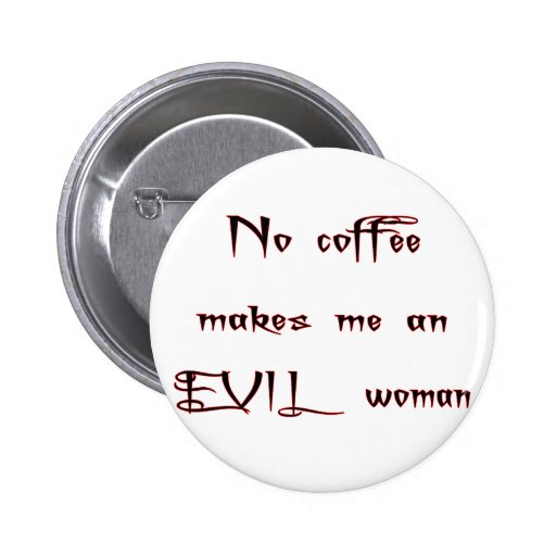 No Coffee Evil Woman Pinback Buttons