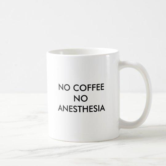 NO COFFEE NO ANESTHESIA COFFEE MUG