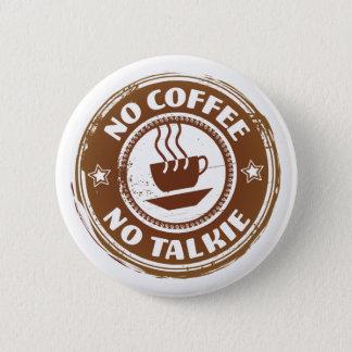 No Coffee No Talkie, 2¼ Inch Round Button